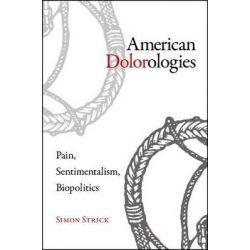 American Dolorologies, Pain, Sentimentalism, Biopolitics by Simon Strick, 9781438450216.