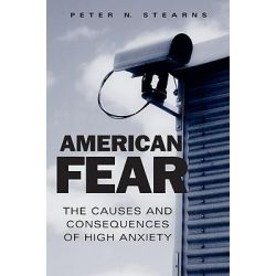 American Fear, The Causes and Consequences of High Anxiety by Peter N. Stearns, 9780415955423.