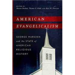 American Evangelicalism, George Marsden and the State of American Religious History by Darren Dochuk, 9780268038427.