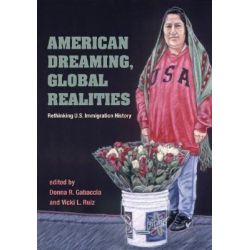 American Dreaming, Global Realities, Rethinking U.S. Immigration History by Donna Gabaccia, 9780252073052.