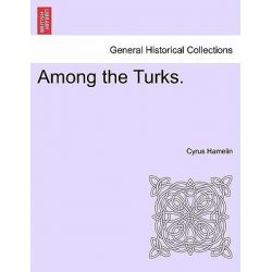 Among the Turks. by Cyrus Hamelin, 9781241517939.