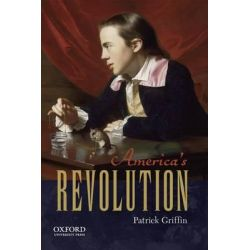 America's Revolution by Patrick Griffin, 9780199754809.