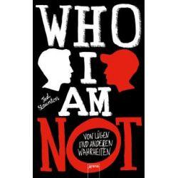 Bücher: WHO I AM NOT. Von Lügen und anderen Wahrheiten  von Ted Staunton