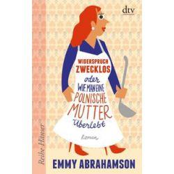 Bücher: Widerspruch zwecklos oder Wie man eine polnische Mutter überlebt  von Emmy Abrahamson