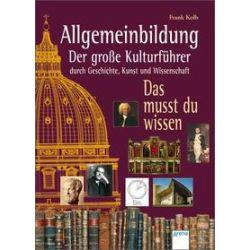 Bücher: Allgemeinbildung - Der große Kulturführer durch Geschichte, Kunst und Wissenschaft  von Frank Kolb