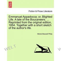 Emmanuel Appadocca; Or, Blighted Life. a Tale of the Boucaneers. ... Reprinted from the Original Edition, 1854. Together Po angielsku