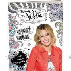 Disney Violetta. Wyraź siebie