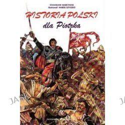 Historia. Historia Polski dla Piotrka. Klasa 4-6. Podręcznik - szkoła podstawowa - Stanisław Marciniak