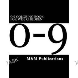 0-9 Coloring Book for Wise Children by M&m Publications, 9781511883030.