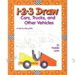 1-2-3 Draw, Cars, Trucks and Other Vehicles by Freddie Levin, 9780939217441. Po angielsku