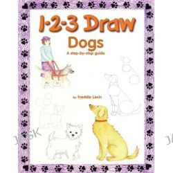 1-2-3 Draw Dogs, A Step-by-step Guide by Freddie Levin, 9780939217649. Po angielsku