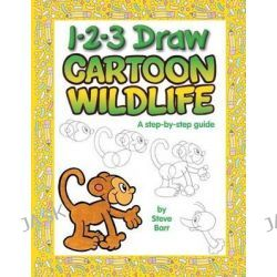 1-2-3 Draw Cartoon Wildlife, A Step-By-Step Guide by Steve Barr, 9780939217670. Po angielsku