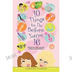 10 Things to Do Before You're 16 by Caroline Plaisted, 9781442414228. Po angielsku