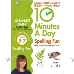 10 Minutes a Day Spelling Fun, Ages 5-7 by Carol Vorderman, 9780241183847. Po angielsku