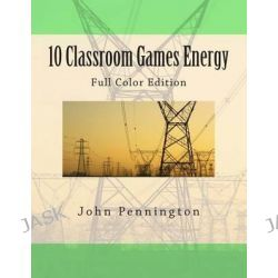 10 Classroom Games Energy, Full Color Edition by John Pennington, 9781479134724. Po angielsku