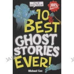 10 Best Ghost Stories Ever!, 10 Best Ever by Michael Cox, 9781407110332. Po angielsku
