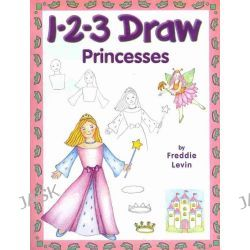 1-2-3 Draw Princesses, A Step-by-Step Guide by Freddie Levin, 9780939217656. Po angielsku