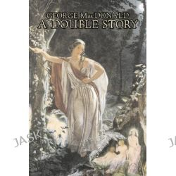A Double Story by George MacDonald, 9781603125338.