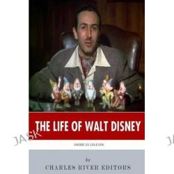 American Legends, The Life of Walt Disney by Charles River Editors, 9781495326615.