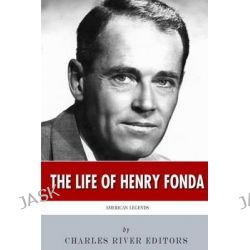 American Legends, The Life of Henry Fonda by Charles River Editors, 9781494448721.