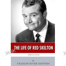 American Legends, The Life of Red Skelton by Charles River Editors, 9781500406158.