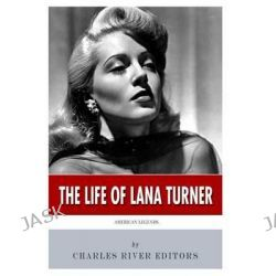 American Legends, The Life of Lana Turner by Charles River Editors, 9781495987182.