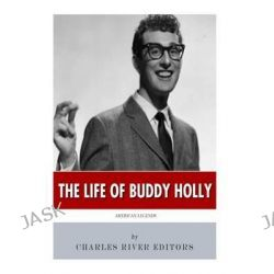 American Legends, The Life of Buddy Holly by Charles River Editors, 9781500657512.