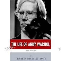 American Legends, The Life of Andy Warhol by Charles River Editors, 9781499703702.