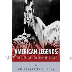 American Legends, The Life of Josephine Baker by Charles River Editors, 9781515025450.