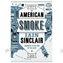 American Smoke, Journeys to the End of the Light by Iain Sinclair, 9780865478671.