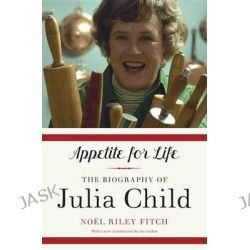 Appetite for Life, The Biography of Julia Child by Noel Riley Fitch, 9780307948380. Po angielsku