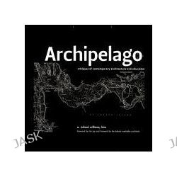 Archipelago, Islands of Living and Learning Architecture by Richard Williams, 9780252076855. Po angielsku