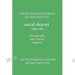 Antal Dorati 1906-1988, Discography and Concert Register by John Hunt, 9781901395167. Po angielsku