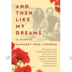 And Then Like My Dreams, A Memoir by Margaret Rose Stringer, 9781922089021. Po angielsku