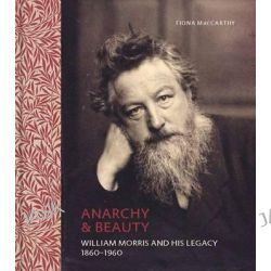 Anarchy & Beauty, William Morris and His Legacy, 1860-1960 by Fiona MacCarthy, 9780300209464. Po angielsku