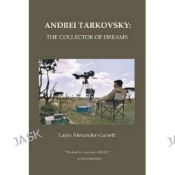 Andrei Tarkovsky, The Collector of Dreams by Layla Alexander-Garrett, 9781782670001. Po angielsku