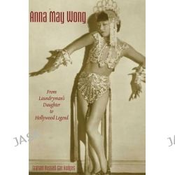 Anna May Wong, From Laundryman's Daughter to Hollywood Legend by Graham Hodges, 9789888139637.