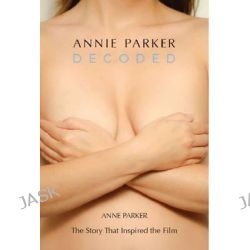 Annie Parker Decoded, The Story That Inspired the Film by Anne Parker, 9780993830501.