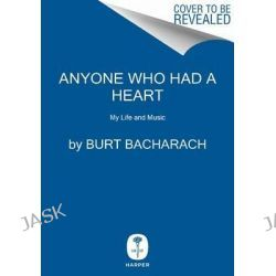 Anyone Who Had a Heart, My Life and Music by Burt Bacharach, 9780062206060.