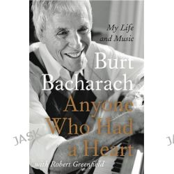 Anyone Who Had a Heart, My Life and Music by Burt Bacharach, 9780857898029.