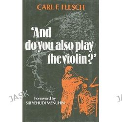 And Do You Also Play the Violin? by Carl F. Flesch, 9780907689362. Po angielsku
