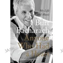Anyone Who Had a Heart, My Life and Music by Burt Bacharach, 9780062206077. Po angielsku