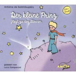 Hörbuch: Der kleine Prinz fliegt zu den Sternen, 4 Audio-CDs  von Antoine de Saint-Exupery