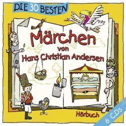 Hörbuch: Die 30 besten Märchen von Hans Christian Andersen  von Hans Christian Andersen