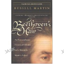 Beethoven's Hair, An Extraordinary Historical Odyssey and a Scientific Mystery Solved by Russell Martin, 9780767903516.
