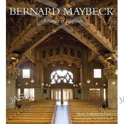 Bernard Maybeck Architect of Elegance by Mark Anthony Wilson, 9781423611806.