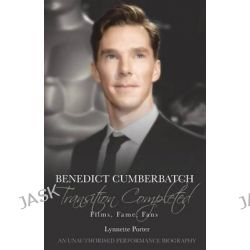 Benedict Cumberbatch, Transition Completed, Films, Fame, Fans by Lynnette Porter, 9781780926155.