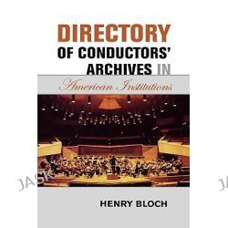 Directory of Conductors' Archives in American Institutions by Henry Bloch, 9780810856684.