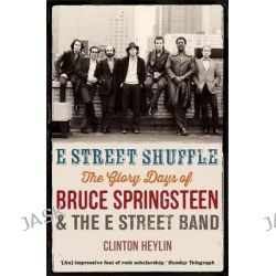 E Street Shuffle, The Glory Days of Bruce Springsteen and the E Street Band by Clinton Heylin, 9781780338682.