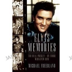 Elvis Memories, The Real Elvis Presley Recalled by Those Who Knew Him by Michael Freedland, 9781849543583.